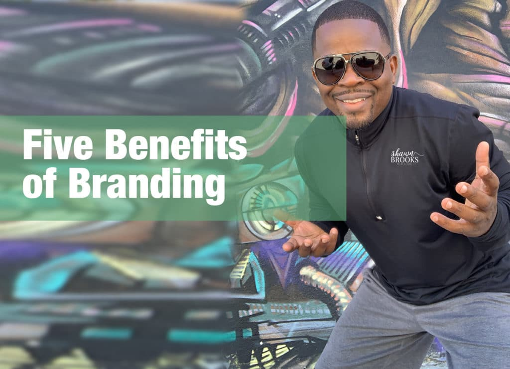 The Five Benefits of Branding by Shawn Brooks