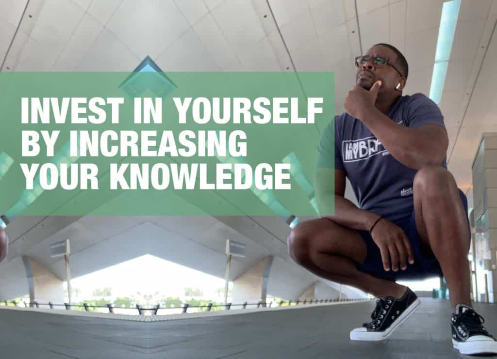 Invest in yourself by increasing your knowledge by Shawn brooks