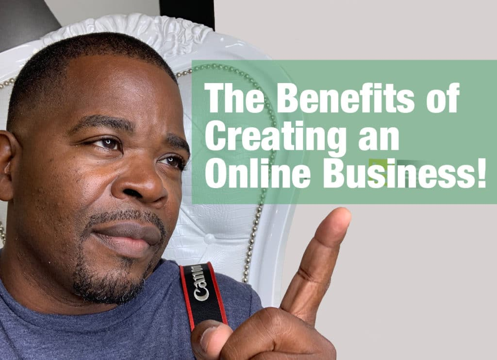 The Benefits of Creating an Online Business!